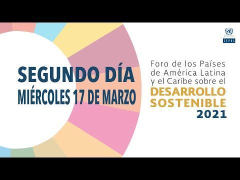 Embedded thumbnail for Foro de los Países de ALC sobre el Desarrollo Sostenible 2021 - segundo día (17/03/2021)